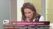 Anna Dereszowska o cechach idealnego mężczyzny