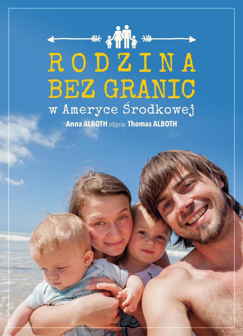 Anna i Thomas Alboth, Rodzina bez granic w Ameryce Środkowej, wyd. Agora /materiały prasowe /materiały prasowe