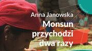 """Anna Janowska: """"Monsun przychodzi dwa razy"""""""