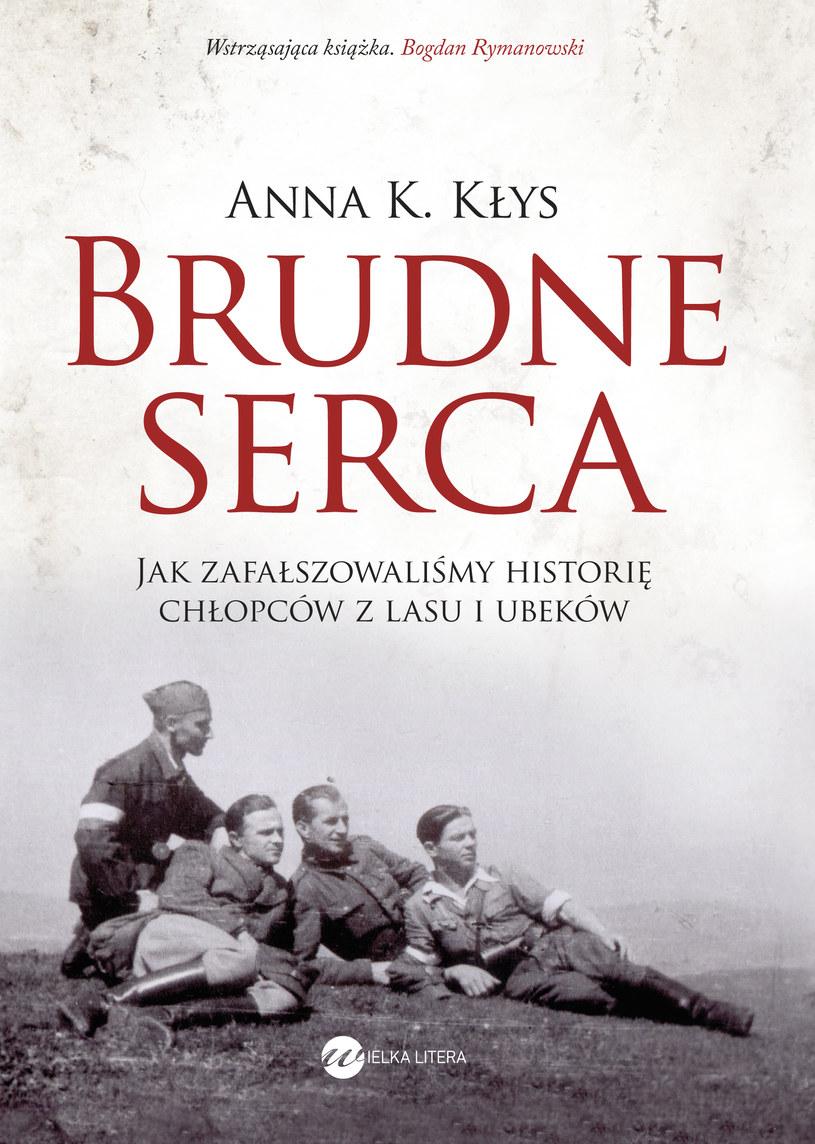 """Anna Kłys, """"Brudne serca. Jak zafałszowaliśmy historię chłopców z lasu i ubeków"""" /"""