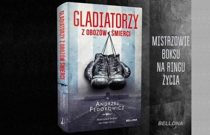 """Artykuł stanowi fragment książki Andrzeja Fedorowicza pod tytułem """"Gladiatorzy z obozów śmierci"""". Ukazała się ona w 2020 roku nakładem wydawnictwa Bellona. /materiał partnera"""