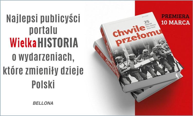 """Artykuł stanowi fragment książki """"Chwile przełomu. 25 wydarzeń, które zmieniły dzieje Polski"""" (Bellona 2021). /materiał partnera"""