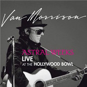 Astral Weeks. Live At The Hollywood Bow