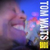 Tom Waits: -Bad As Me