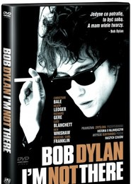 Bob Dylan. I'm not there