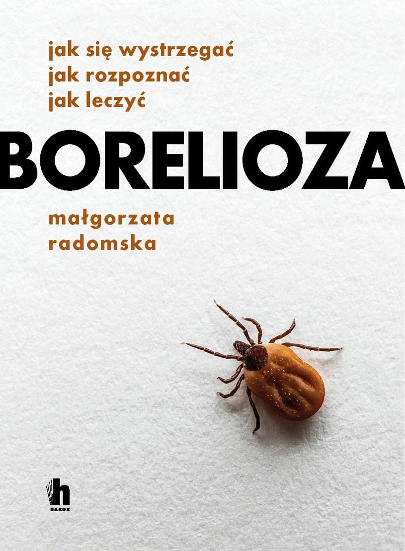 """""""Borelioza. Jak się wystrzegać. Jak rozpoznać. Jak leczyć"""", Małgorzata Radomska /materiały prasowe"""
