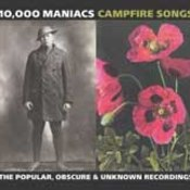 10000 Maniacs: -Campfire Songs - The Popular, Obscure and Unknown Recordings