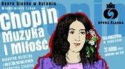 """""""Chopin. Muzyka i miłość"""" w Bytomiu"""