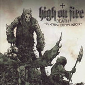 High On Fire: -Death Is This Communion