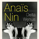 """""""Delta Wenus"""" - zmysłowa literacka uczta Anaïs Nin"""