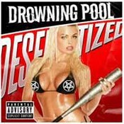 Drowning Pool: -Desensitized