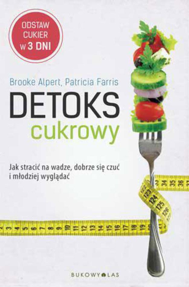 Detoks cukrowy. Jak stracić na wadze, dobrze się czuć i młodziej wyglądać /materiały prasowe