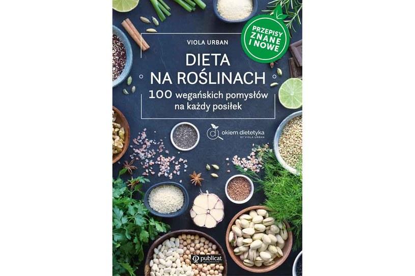 Dieta na roślinach. 100 wegańskich pomysłów na każdy posiłek /materiały prasowe