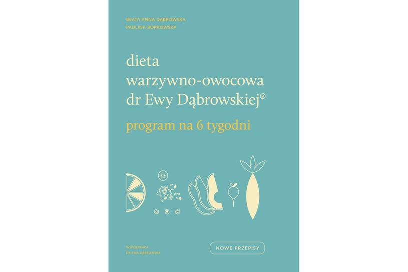 Dieta warzywno-owocowa dr Ewy Dąbrowskiej. Program na 6 tygodni /materiały prasowe