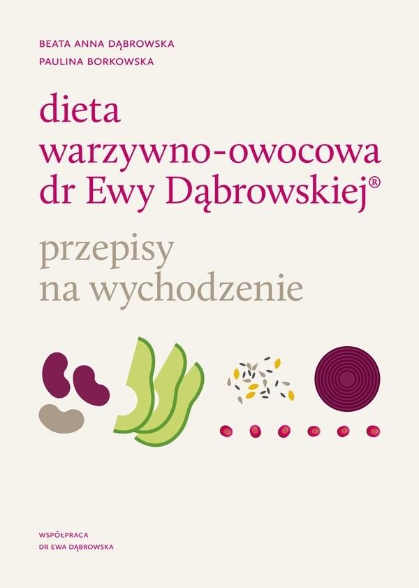 Dieta warzywno-owocowa dr Ewy Dąbrowskiej, przepisy na wychodzenie, Beata Anna Dąbrowska, Paulina Borkowska /INTERIA/materiały prasowe
