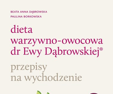 Dieta warzywno-owocowa dr Ewy Dąbrowskiej, przepisy na wychodzenie, Beata Anna Dąbrowska, Paulina Bo