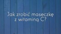 Domowe maseczki z witaminą C - jak je zrobić?