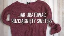 Domowy sposób, jak uratować rozciągnięty sweter