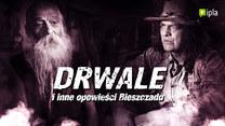 """""""Drwale i inne opowieści Bieszczadu"""""""