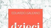 Dzieci czasu. Z kalendarza dziejów ludzkości, Eduardo Galeano