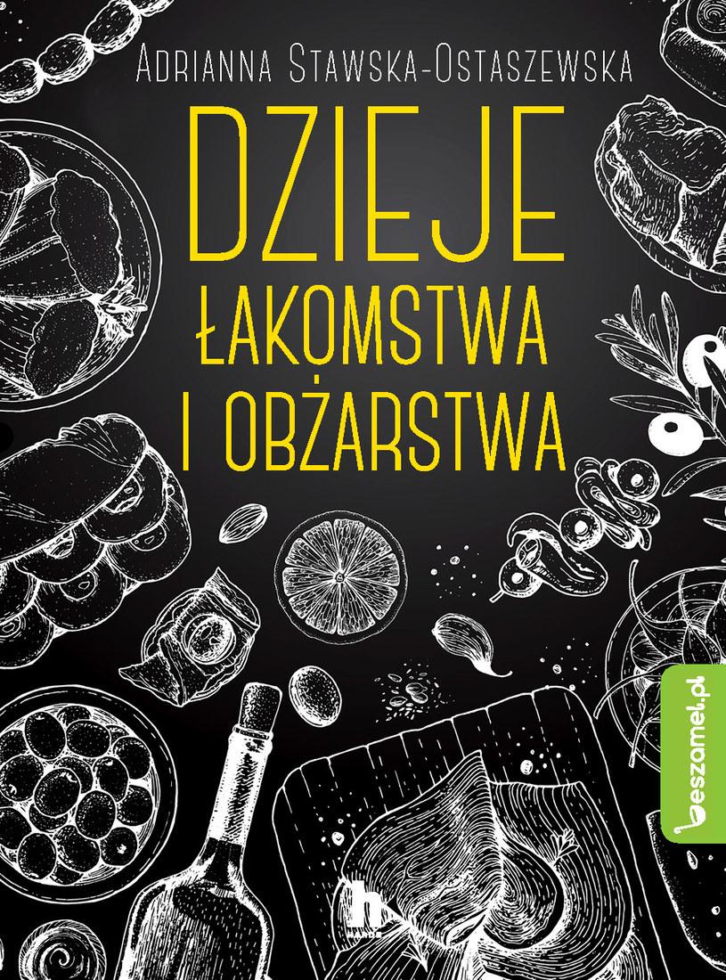 """""""Dzieje łakomstwa i obżarstwa"""", Adrianna Ewa Stawska-Ostaszewska /materiały prasowe"""
