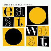 Bill Frisell: -East/West