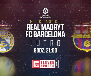 EL CLASICO już jutro w ELEVEN SPORTS! Wideo