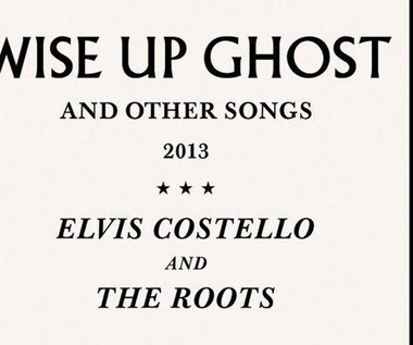 "Elvis Costello & The Roots ""Wise Up Ghost"". Elvis żyje! (recenzja)"