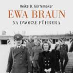 Ewa Braun. Życie z Hitlerem