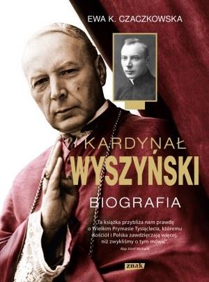"""Ewa Czaczkowska """"Kardynał Wyszyński. Biografia"""" Wydawnictwo ZNAK /materiały prasowe"""