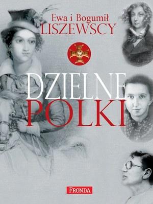 """Ewa i Bogumił Liszewscy """"Dzielne Polki"""" Wydawnictwo Fronda, Warszawa 2013 /INTERIA.PL"""