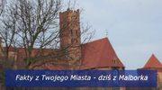 Fakty z Twojego Miasta: Poznajcie Malbork