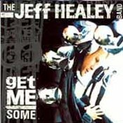Jeff Healey: -Get Me Some