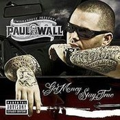 Paul Wall: -Get Money Stay True
