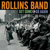 Rollins Band: -Get Some Go Again