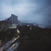 Mogwai: -Hardcore Will Never Die, But You Will