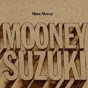 The Mooney Suzuki: -Have Mercy