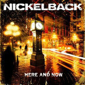 Nickelback: -Here And Now