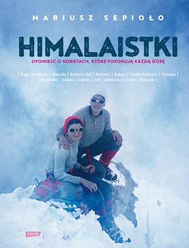 """""""Himalaistki. Opowieść o kobietach, które pokonały każdy szczyt"""" /materiały promocyjne"""
