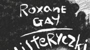 Histeryczki. Siła kobiet, Roxane Gay