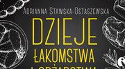 """""""Historia łakomstwa i obżarstwa"""", Adrianna Ewa Stawska-Ostaszewska"""