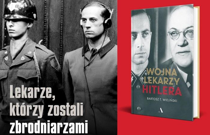 """Historia medyków, którzy zostali zbrodniarzami w książce Bartosza T. Wielińskiego pt. """"Wojna lekarzy Hitlera"""" /materiał partnera"""