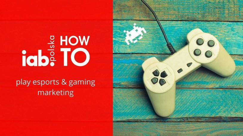HowTo: play esports & gaming marketing /materiały prasowe