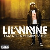 Lil Wayne: -I Am Not A Human Being