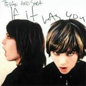 Tegan & Sara: -If It Was You