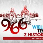 """Internetowy """"Wielki Test z Historii. Chrzest Polski"""" zakończony"""