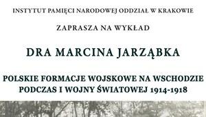 IPN zaprasza: Polskie formacje wojskowe na Wschodzie podczas I wojny światowej