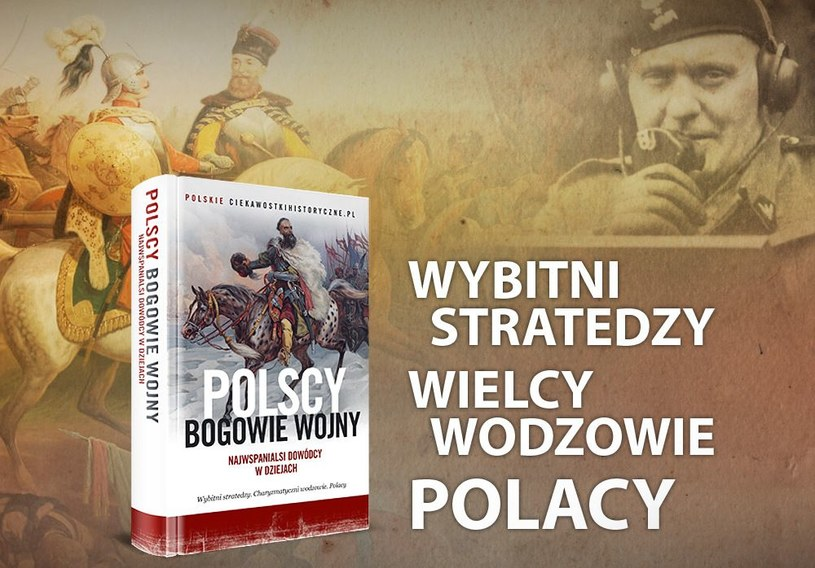 Jacy byli najwięksi polscy wodzowie? Poznasz ich w zbiorowej pracy najpopularniejszych polskich autorów książek historycznych /materiał partnera