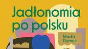 Jadłonomia po polsku, Marta Dymek