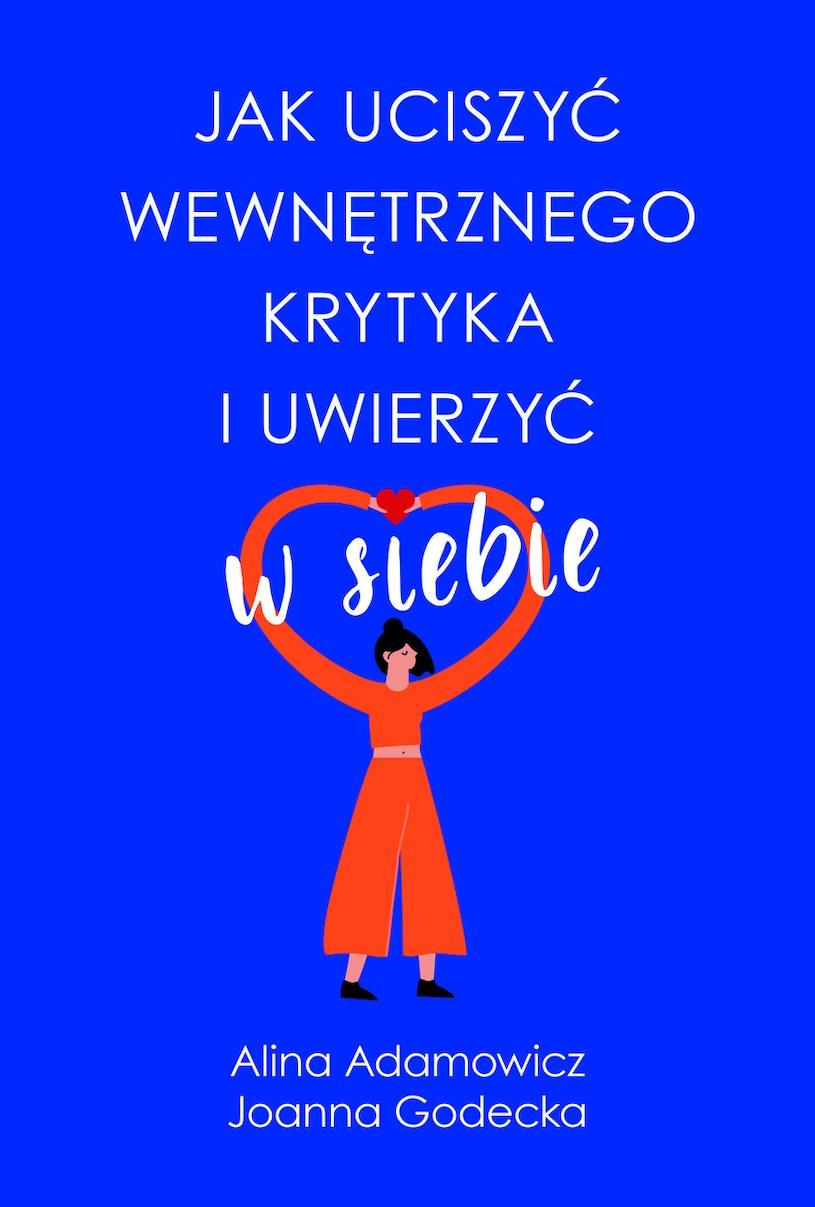 Jak uciszyć wewnętrznego krytyka, Alina Adamowicz, Joanna Godecka /INTERIA.PL/materiały prasowe